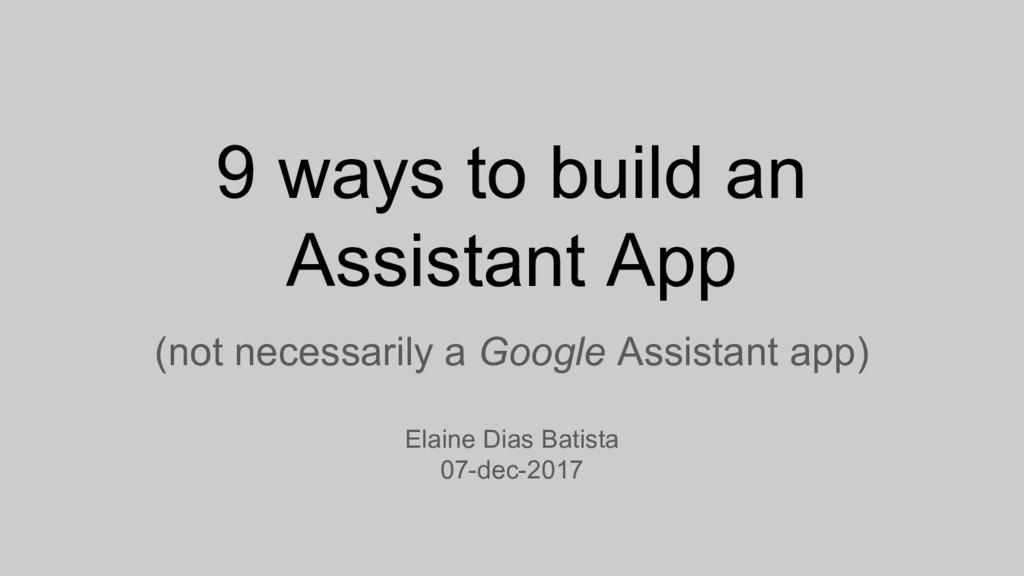 9 ways to build an Assistant App (not necessari...