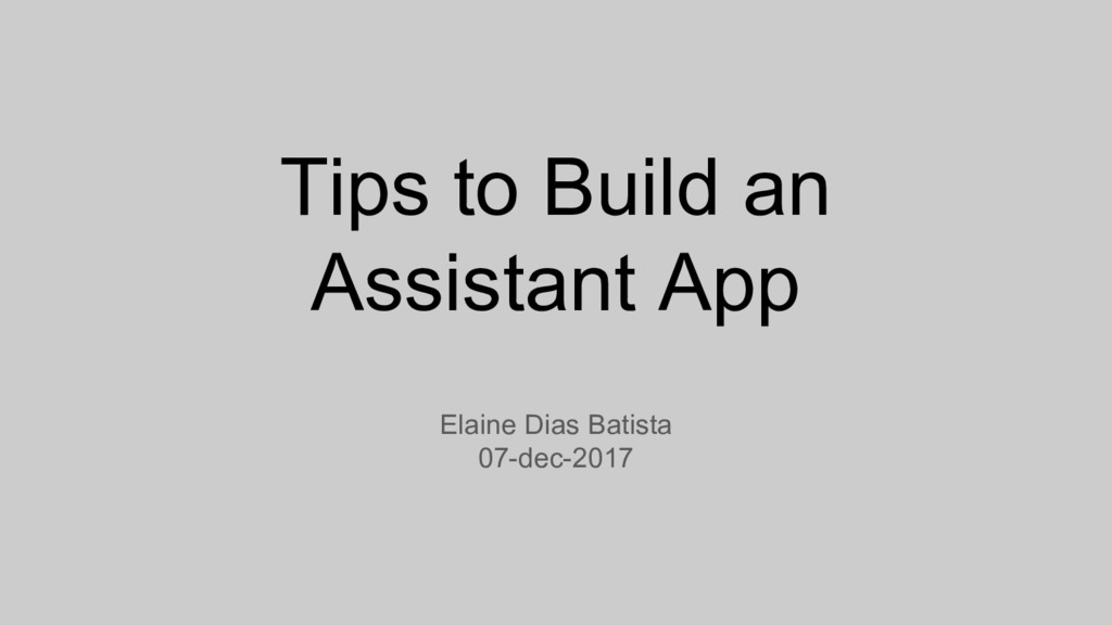 Tips to Build an Assistant App Elaine Dias Bati...