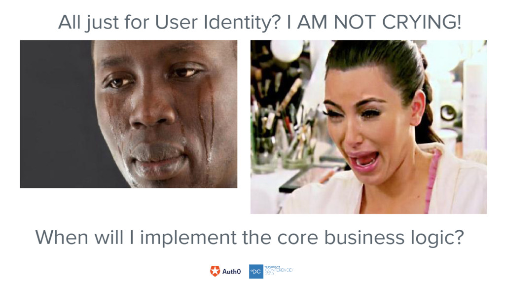 All just for User Identity? I AM NOT CRYING! Wh...