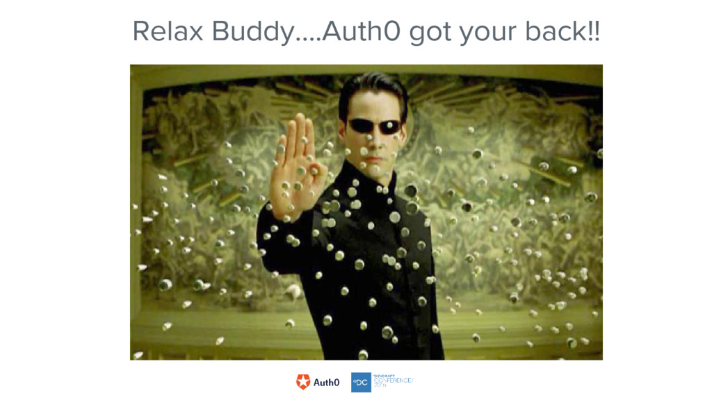Relax Buddy….Auth0 got your back!!