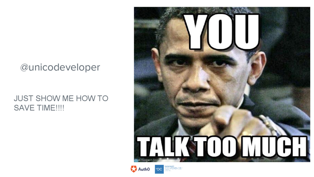 @unicodeveloper JUST SHOW ME HOW TO SAVE TIME!!...