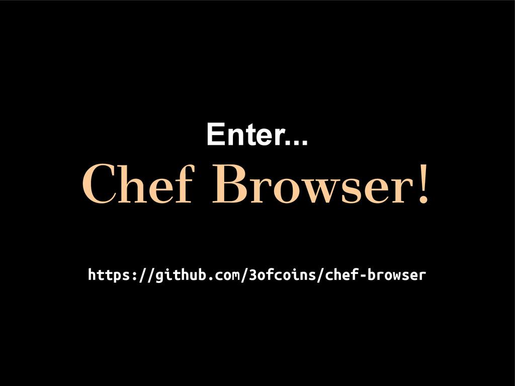 Enter... Chef Browser! https://github.com/3ofco...