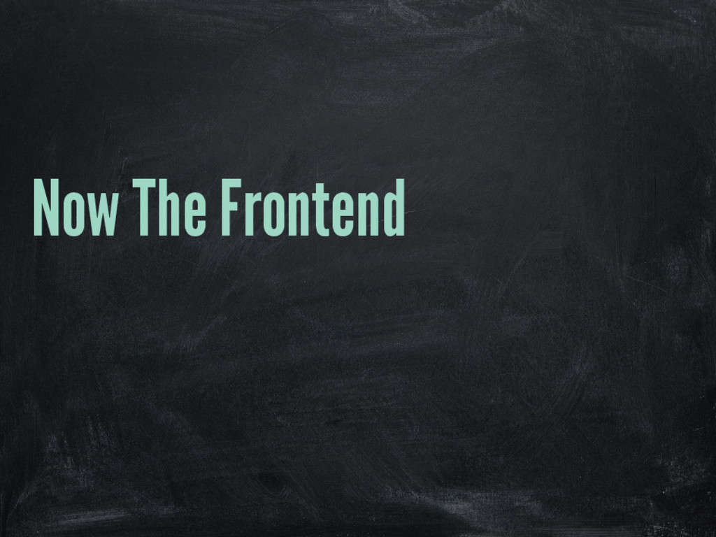 Now The Frontend