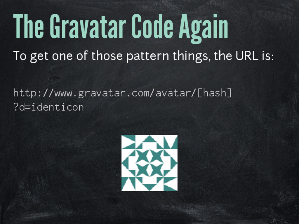 The Gravatar Code Again To get one of those pat...