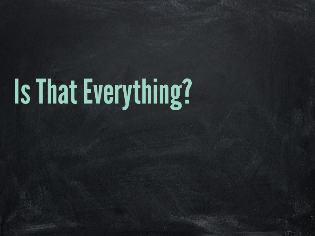 Is That Everything?