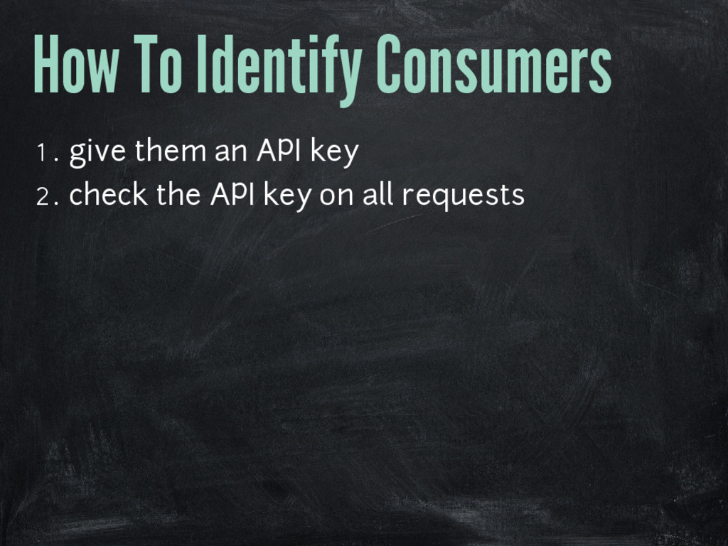 How To Identify Consumers 1. give them an API k...