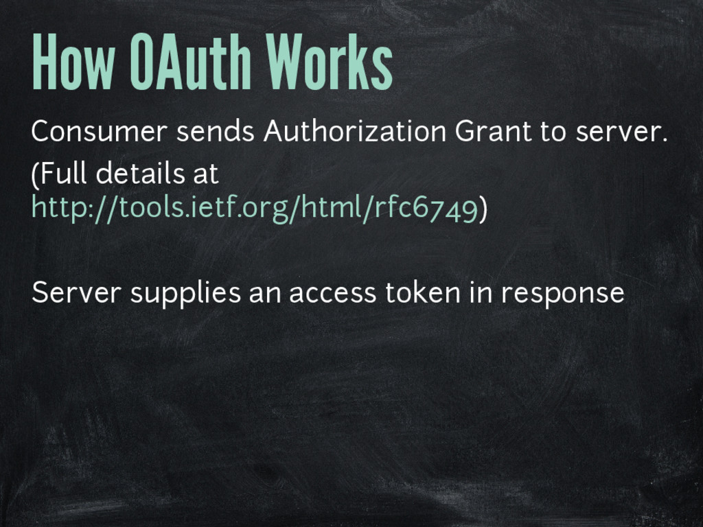 How OAuth Works Consumer sends Authorization Gr...