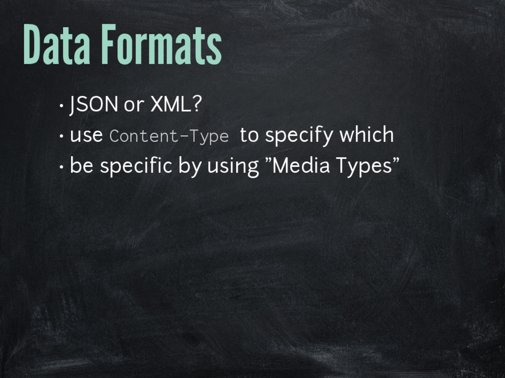 Data Formats • JSON or XML? • use Content-Type ...