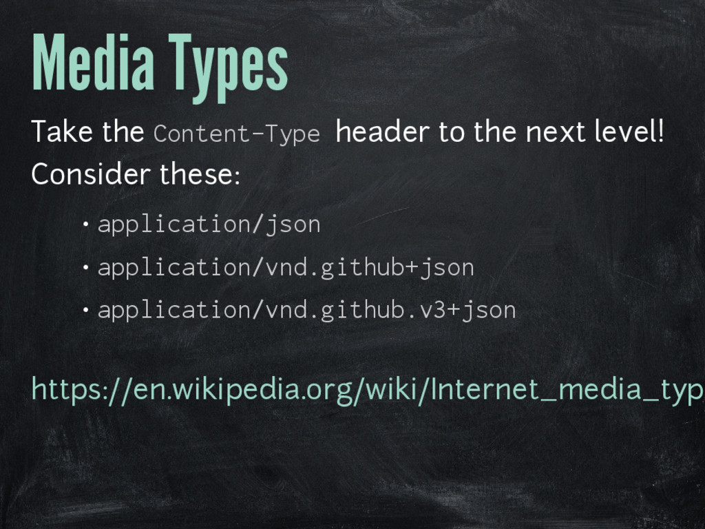 Media Types Take the Content-Type header to the...