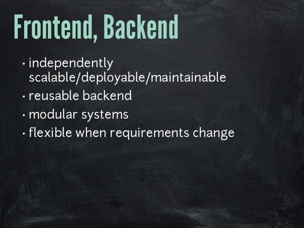 Frontend, Backend • independently scalable/depl...