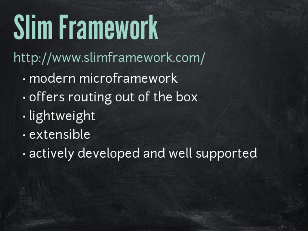 Slim Framework http://www.slimframework.com/ • ...