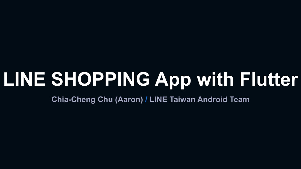 LINE SHOPPING App with Flutter Chia-Cheng Chu (...