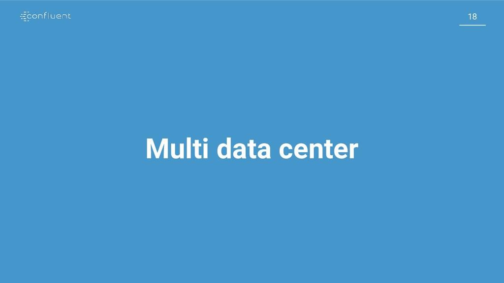 18 18 Multi data center