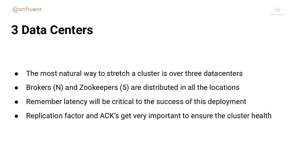 26 3 Data Centers ● The most natural way to str...