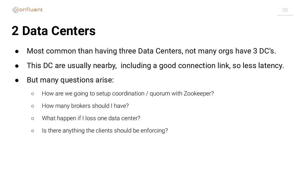 30 2 Data Centers ● Most common than having thr...