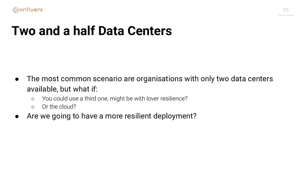 35 Two and a half Data Centers ● The most commo...