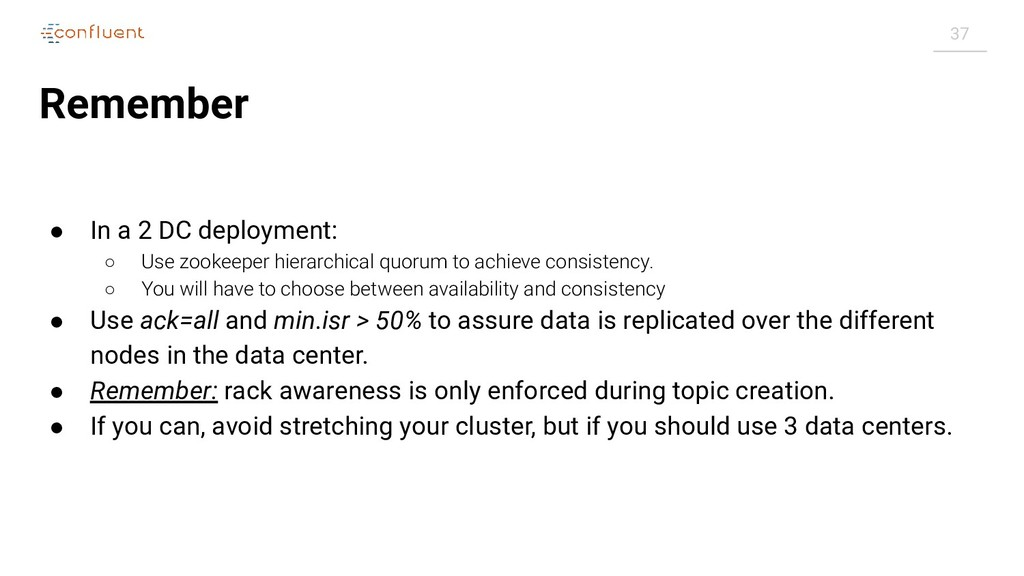 37 Remember ● In a 2 DC deployment: ○ Use zooke...