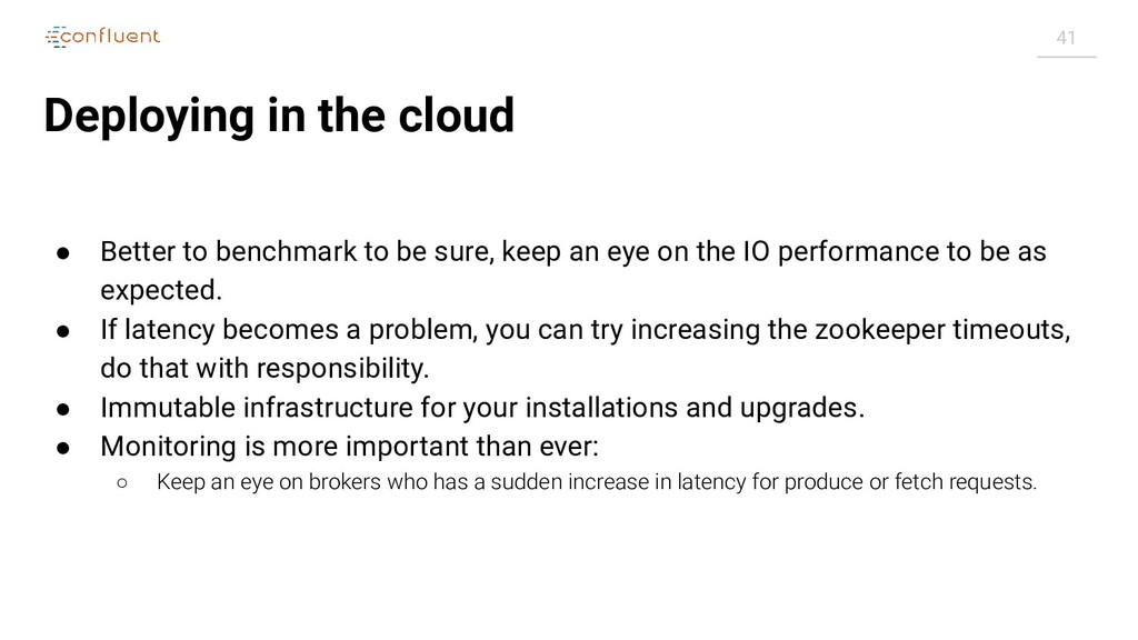 41 Deploying in the cloud ● Better to benchmark...