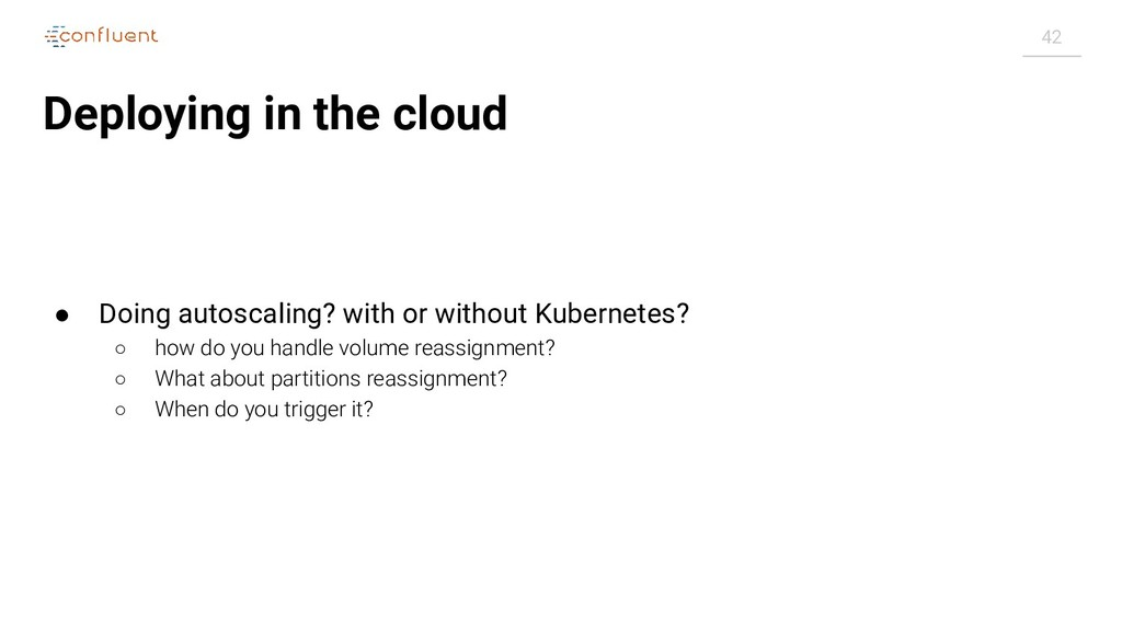 42 Deploying in the cloud ● Doing autoscaling? ...