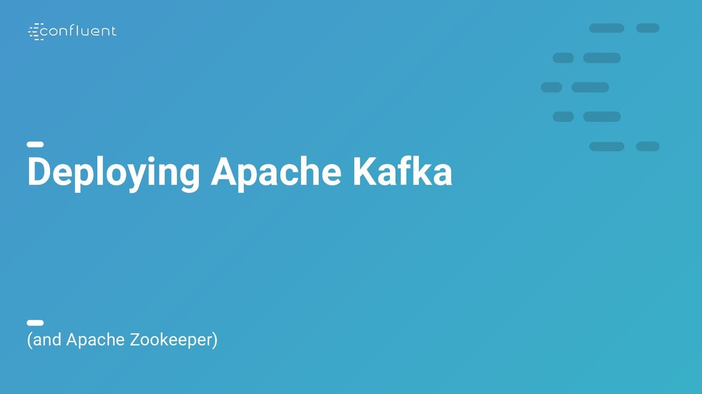 8 Deploying Apache Kafka (and Apache Zookeeper)