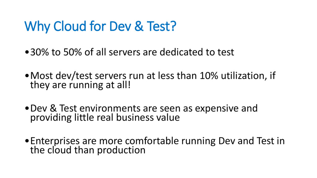 Why Cloud for Dev & Test? •30% to 50% of all se...