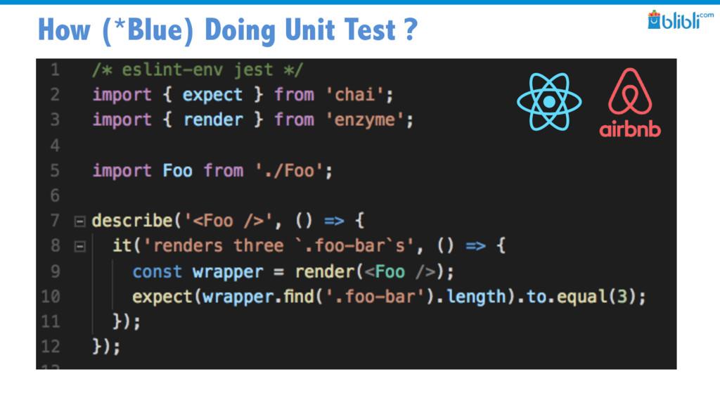 How (*Blue) Doing Unit Test ?
