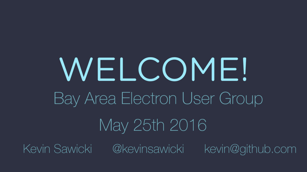 WELCOME! Bay Area Electron User Group May 25th ...