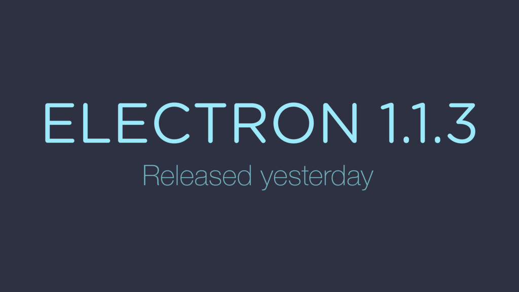 ELECTRON 1.1.3 Released yesterday