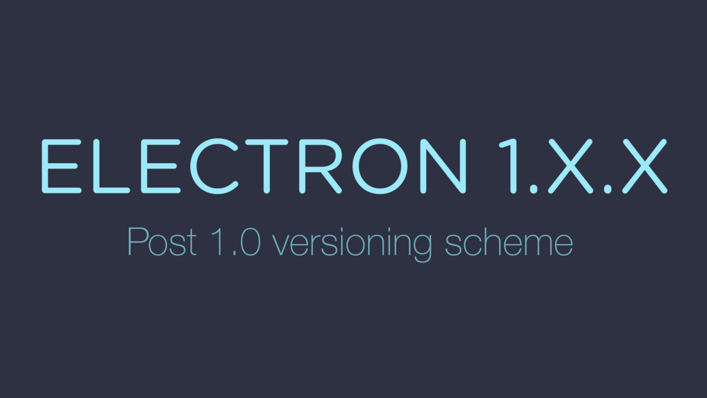 ELECTRON 1.X.X Post 1.0 versioning scheme