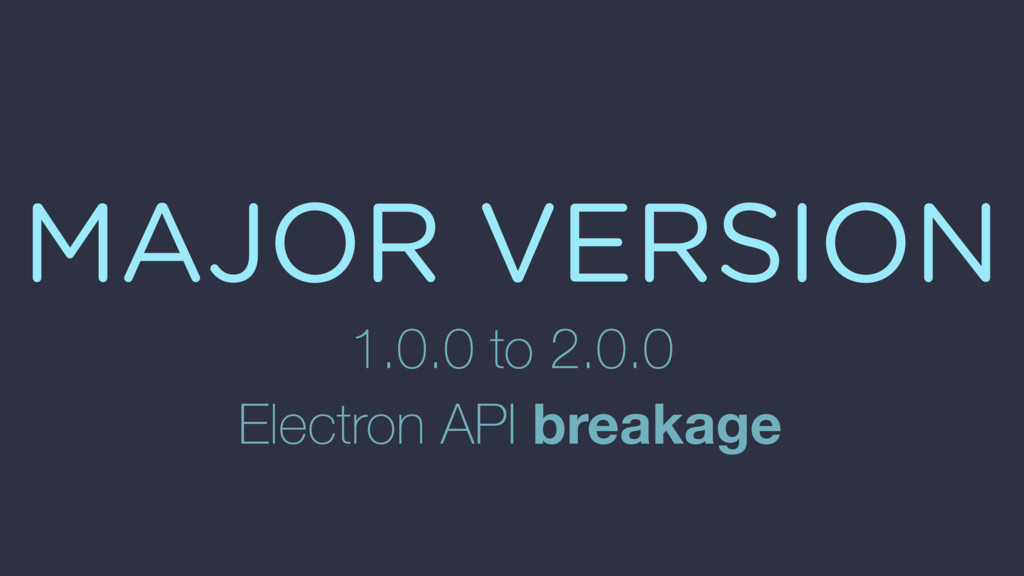 MAJOR VERSION 1.0.0 to 2.0.0 Electron API break...