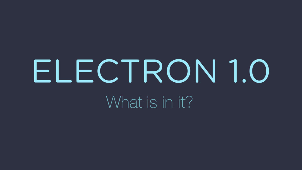 ELECTRON 1.0 What is in it?