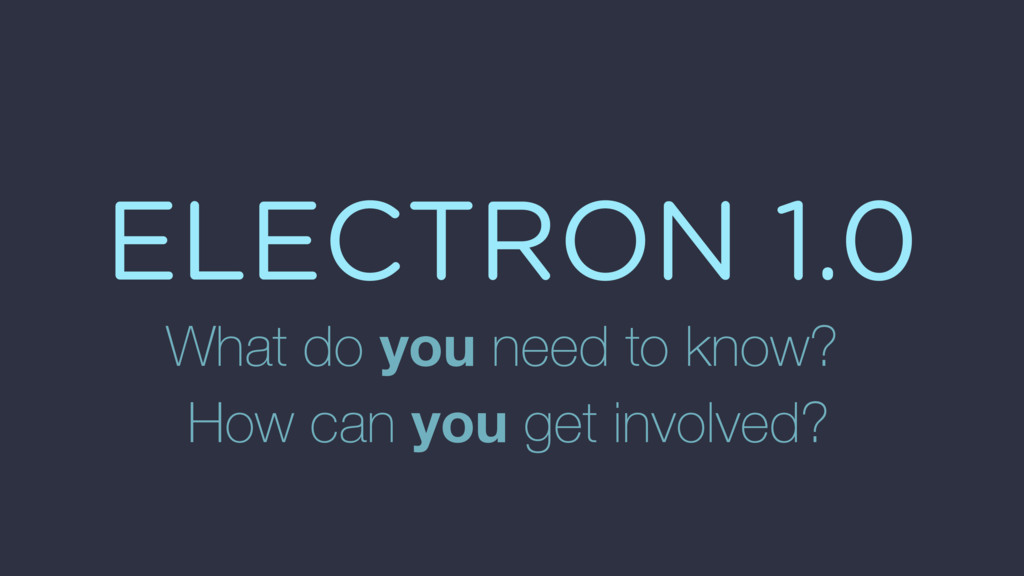 ELECTRON 1.0 What do you need to know? How can ...