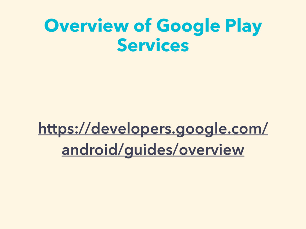 Overview of Google Play Services https://develo...