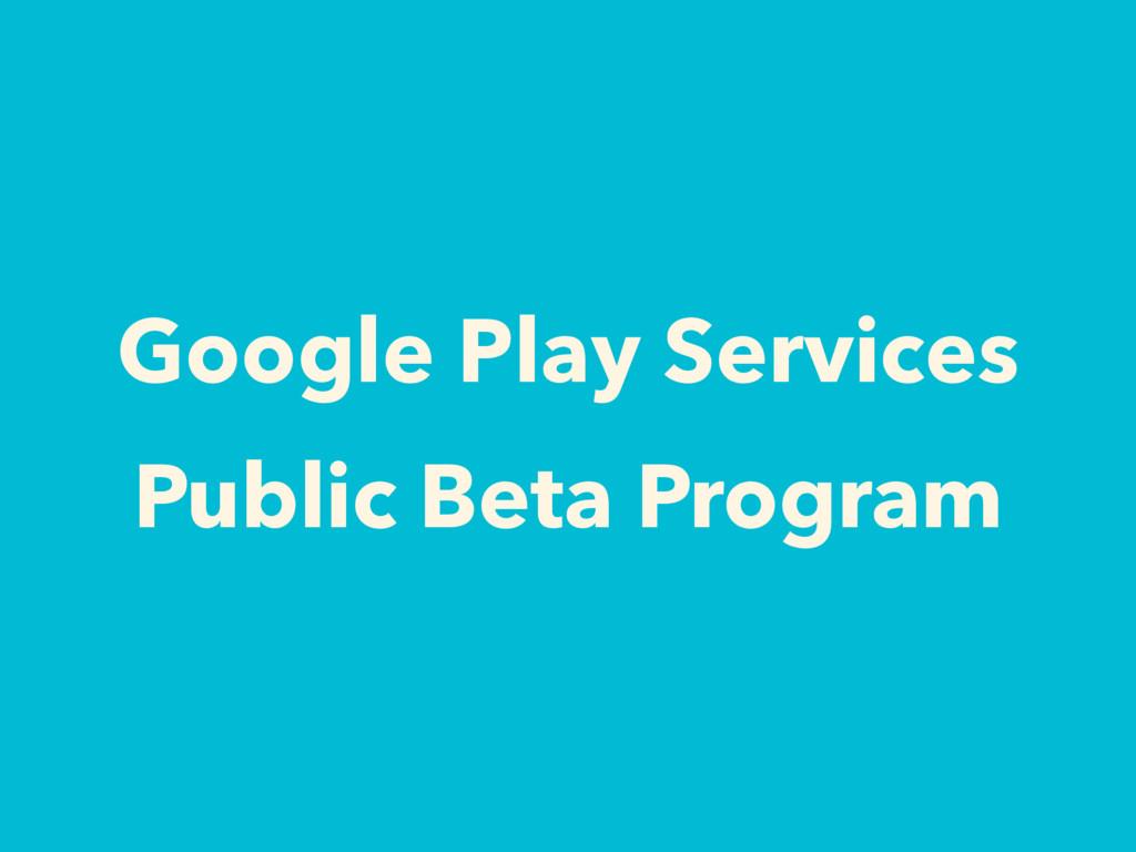 Google Play Services Public Beta Program