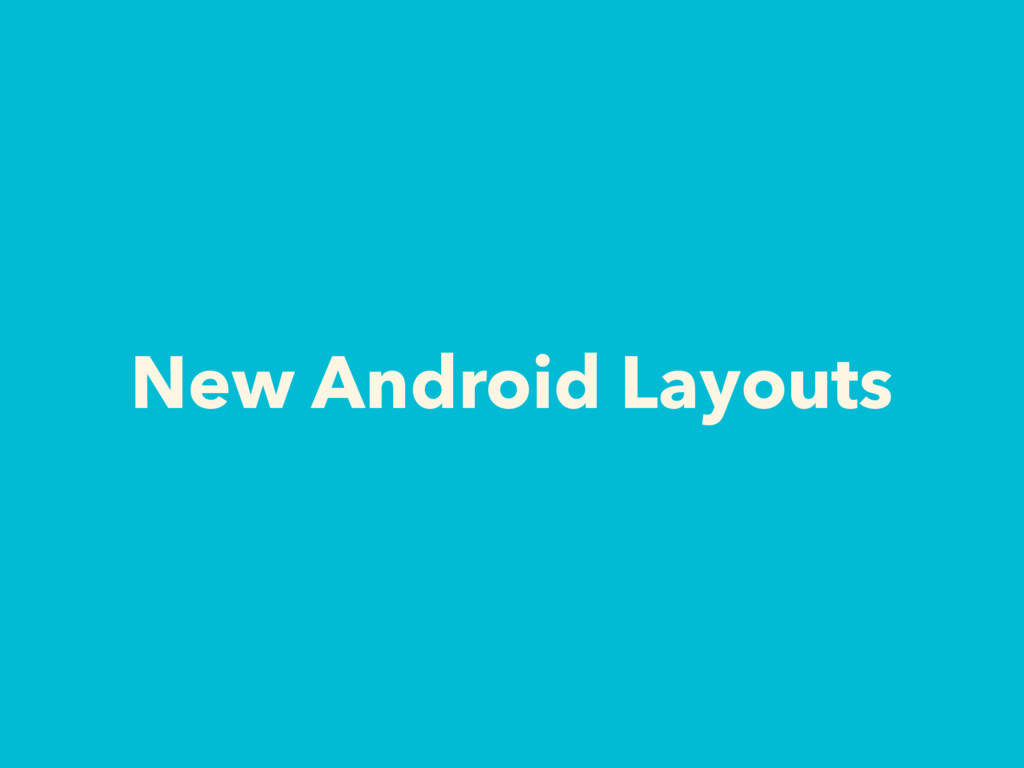 New Android Layouts