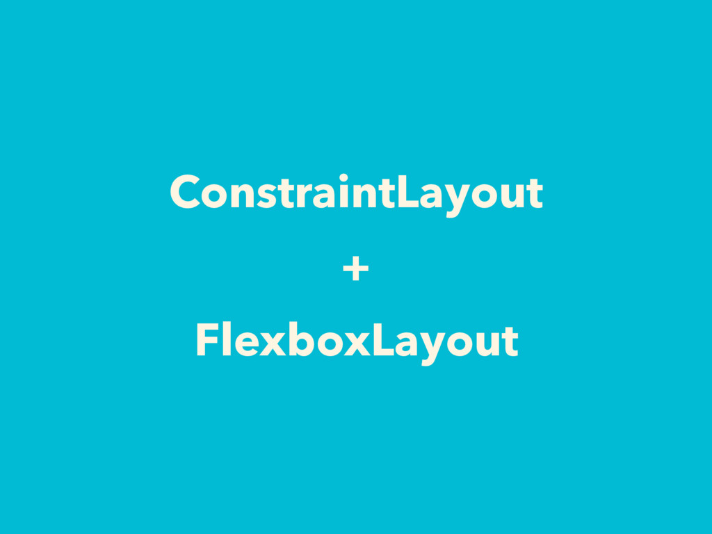 ConstraintLayout + FlexboxLayout