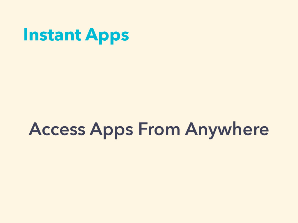 Instant Apps Access Apps From Anywhere