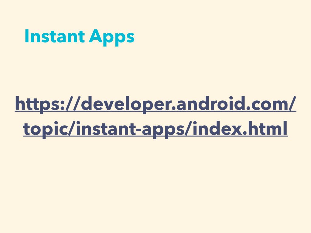 Instant Apps https://developer.android.com/ top...
