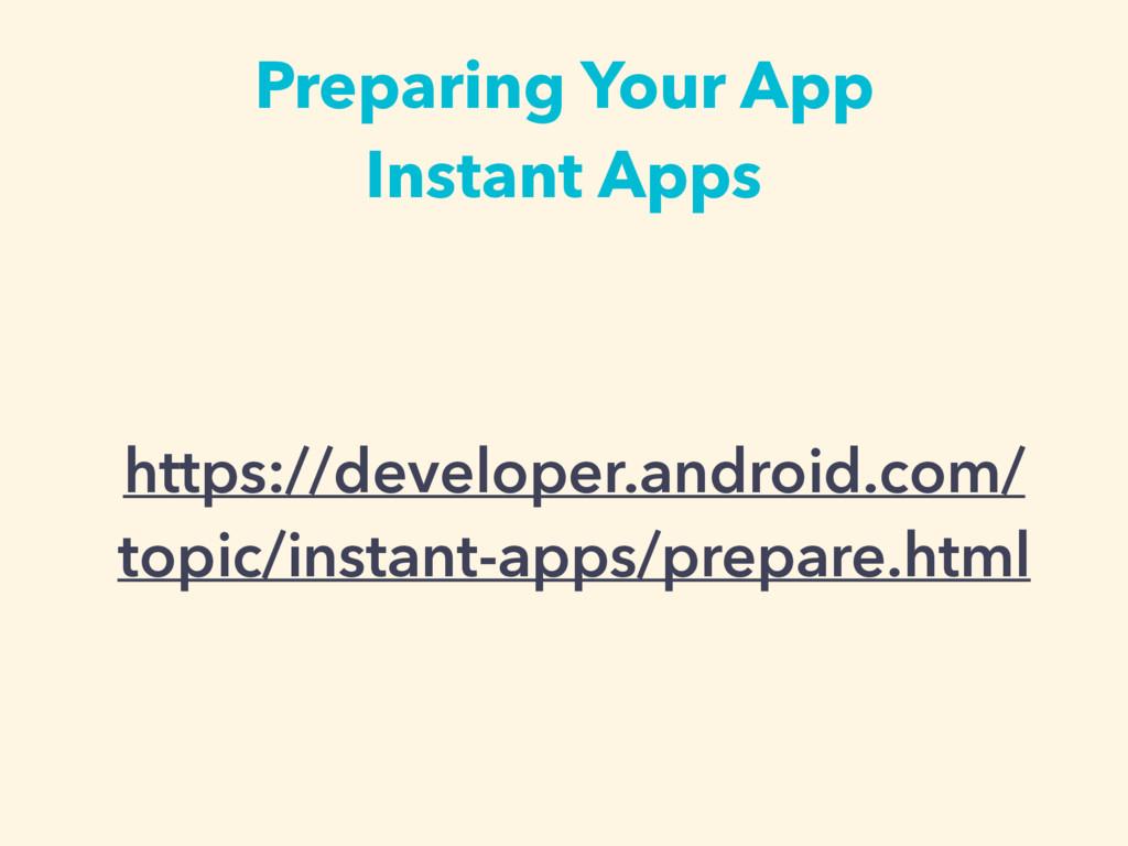 Preparing Your App Instant Apps https://develop...