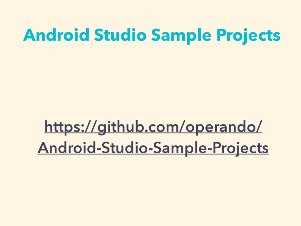 Android Studio Sample Projects https://github.c...