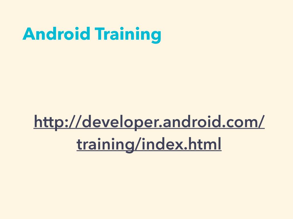 http://developer.android.com/ training/index.ht...