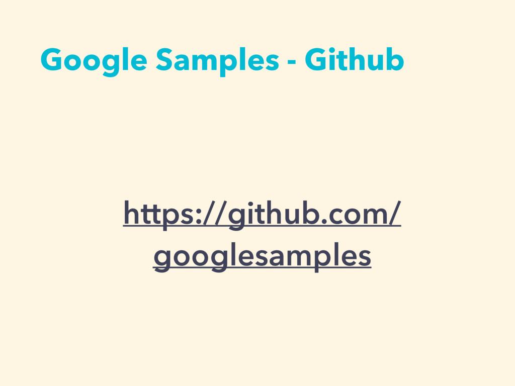 https://github.com/ googlesamples Google Sample...
