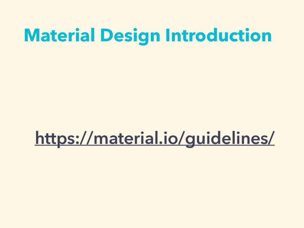 Material Design Introduction https://material.i...