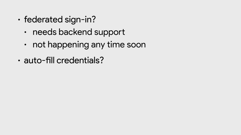 """• federated sign-in?  • needs backend suppo""""  •..."""