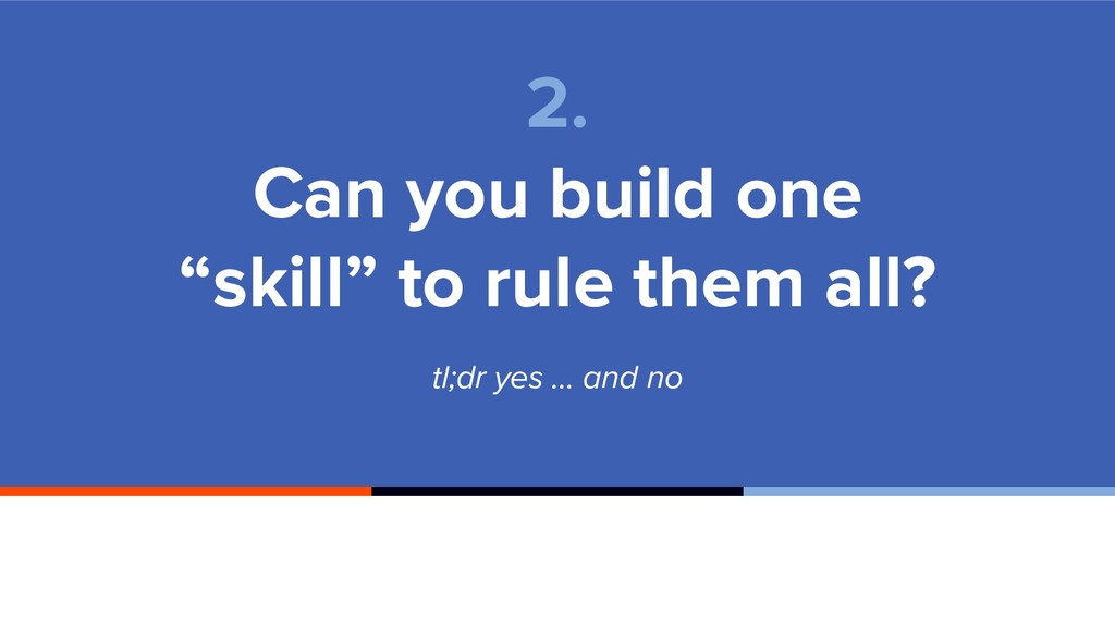 "tl;dr yes … and no 2. Can you build one ""skill""..."