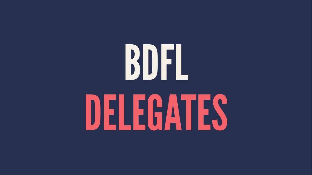 BDFL DELEGATES