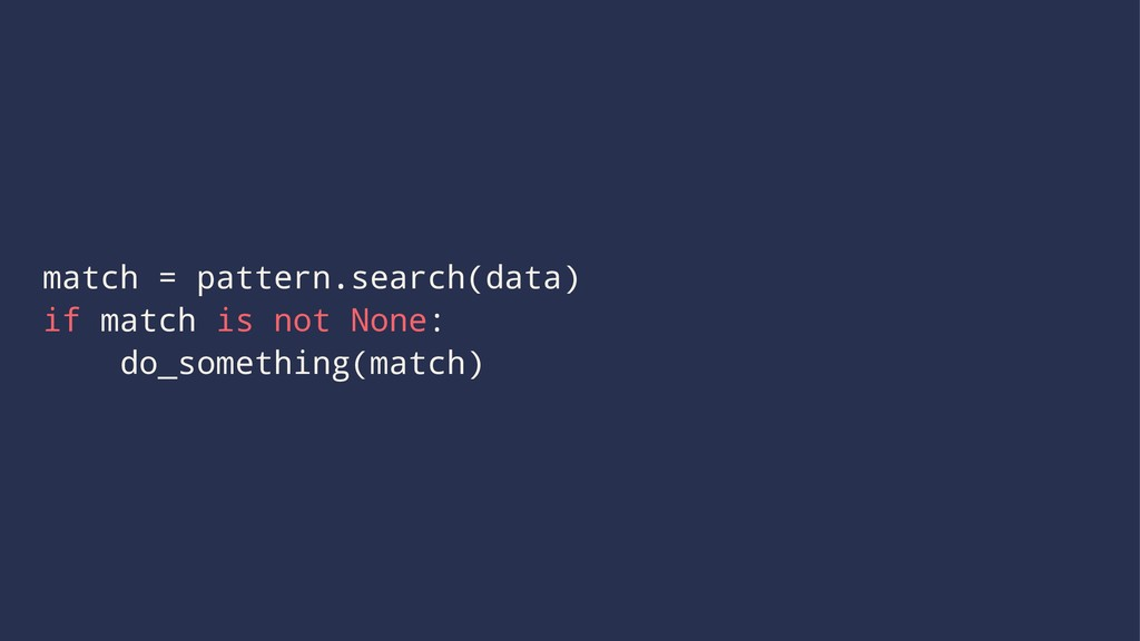 match = pattern.search(data) if match is not No...