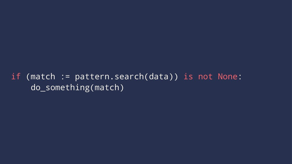 if (match := pattern.search(data)) is not None:...