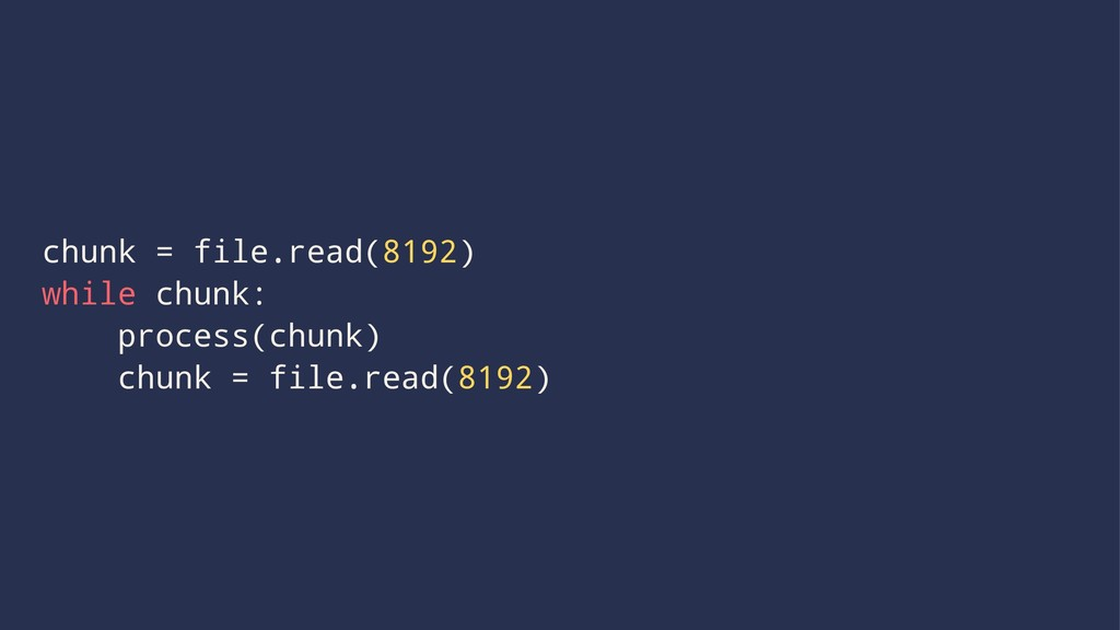 chunk = file.read(8192) while chunk: process(ch...
