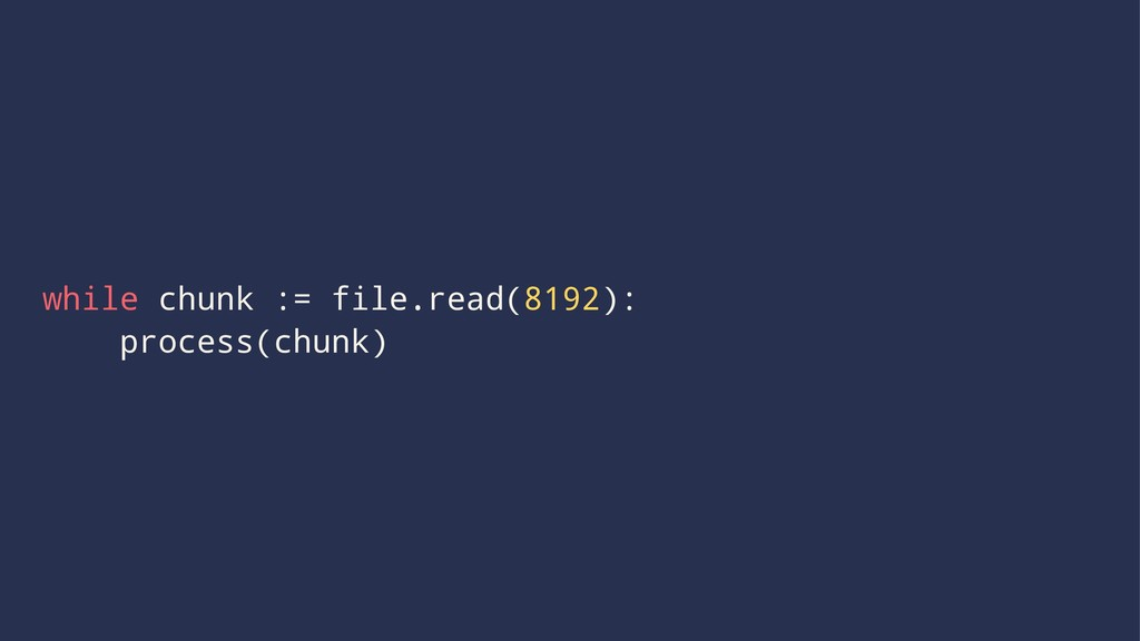 while chunk := file.read(8192): process(chunk)